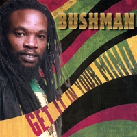 Bushman - Get it in your Mind - 2008
