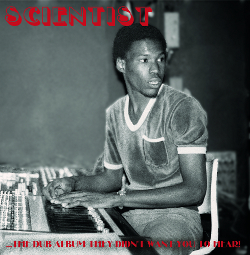 Scientist - The Dub Album they Didnt Want You To Hear!