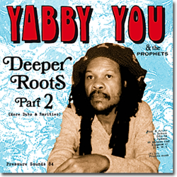 """DEEPER ROOTS PART 2″ A WORTHY TRIBUTE TO YABBY YOU!"
