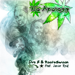 Dre Z and Roots Gwaan featuring Junior Reid - No Apology
