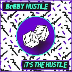 Bobby Hustle - It's The Hustle