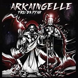 Arkaingelle - Tru Da Fyah