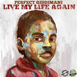 Perfect Giddimani - Live My Life Again