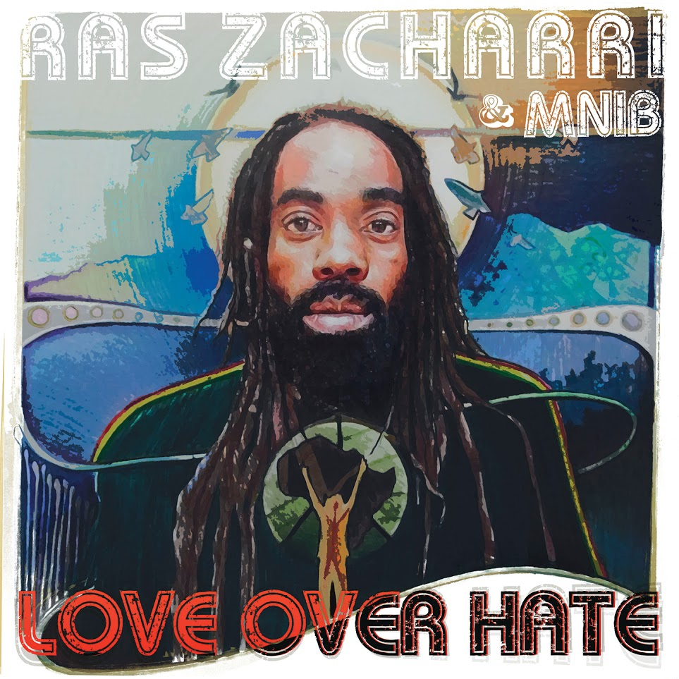 Ras Zacharri & MNIB - Love Over Hate