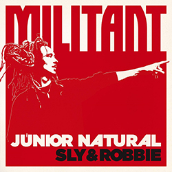 Junior Natural and Sly & Robbie - Militant