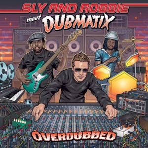 Sly and Robbie meet Dubmatix - Overdubbed