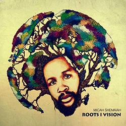 Micah Shemaiah - Roots I Vision