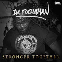 Da Fuchaman - Stronger Together
