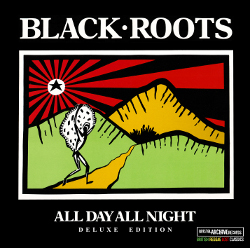 Black Roots - All Day All Night