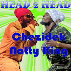 Chezideck & Natty King – Head 2 Head