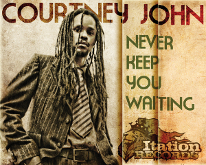Courtney John - Never Keep You Waiting