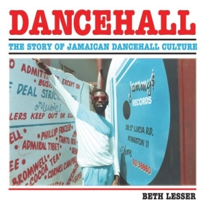 Dancehall : The Story of Jamaican Dancehall Culture, by Beth Lesser