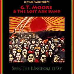 G.T. Moore and The Lost Ark Band - Seek The Kingdom First