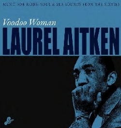 Laurel Aitken - Voodoo Woman