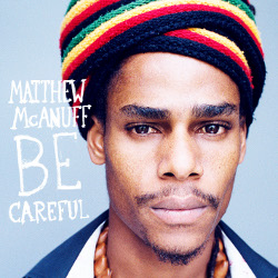 Matthew McAnuff - Be Careful